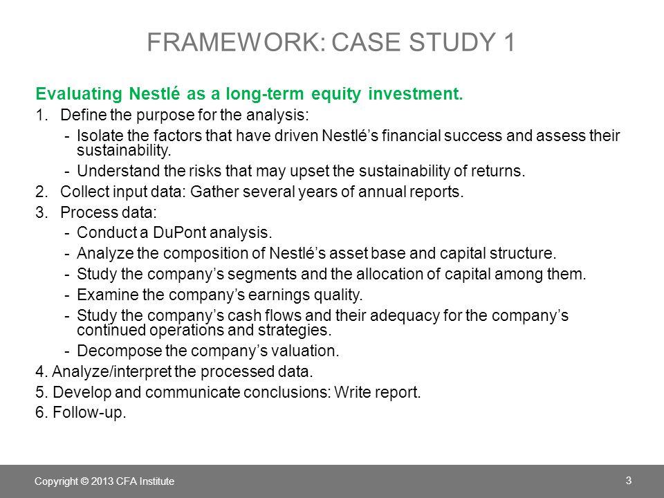FRAMEWORK: CASE STUDY 1 Evaluating Nestlé as a long-term equity investment.