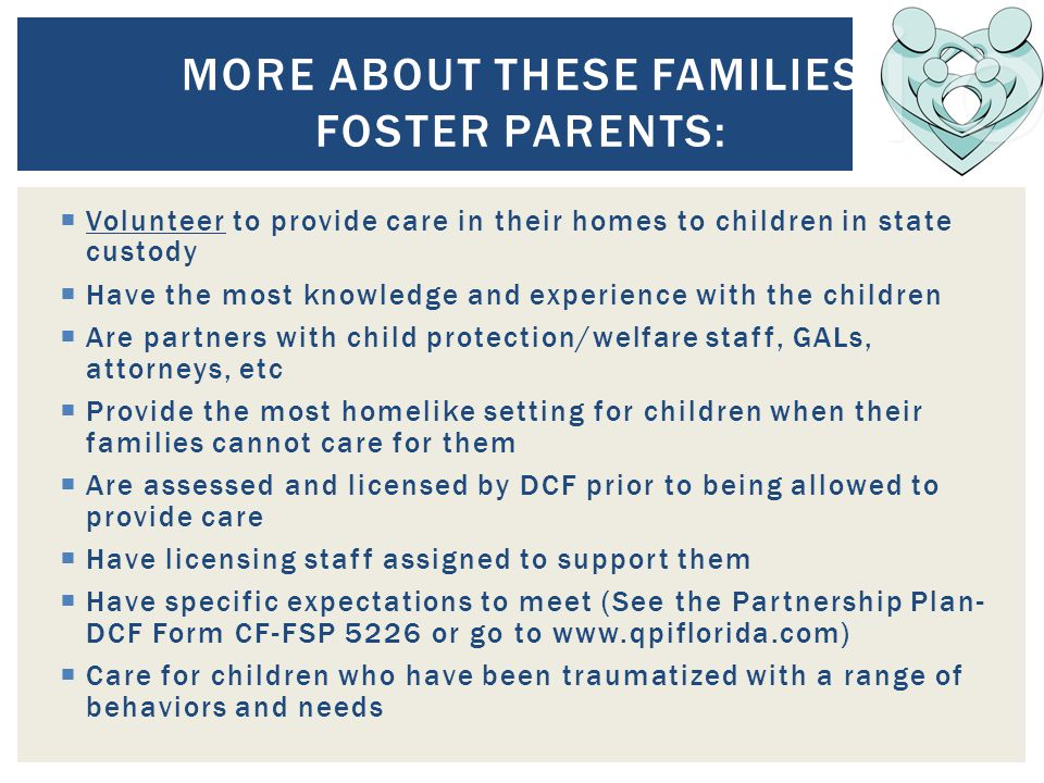  Licensing issues are handled by staff familiar to/with the child and foster family  Children are not confused or upset by an investigation  Foster families have the opportunity to develop skills without feeling threatened  Law enforcement is involved only in abuse/neglect reports (when required) BENEFITS TO CHILDREN AND FOSTER FAMILIES