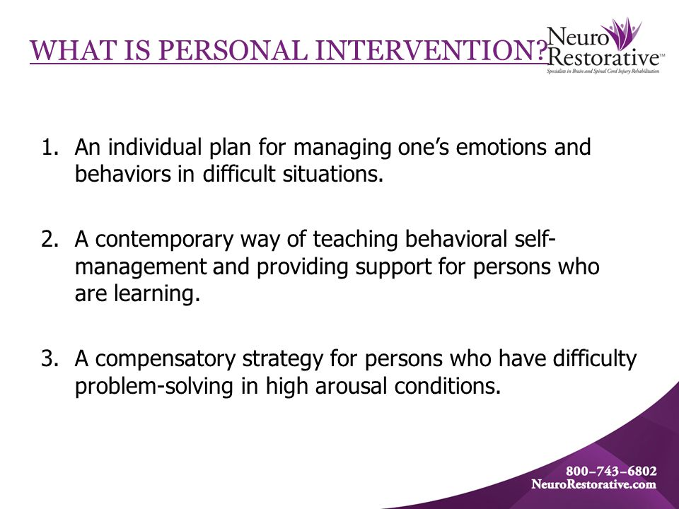 WHAT IS PERSONAL INTERVENTION? 1.An individual plan for managing one's emotions and behaviors in difficult situations. 2.A contemporary way of teachin