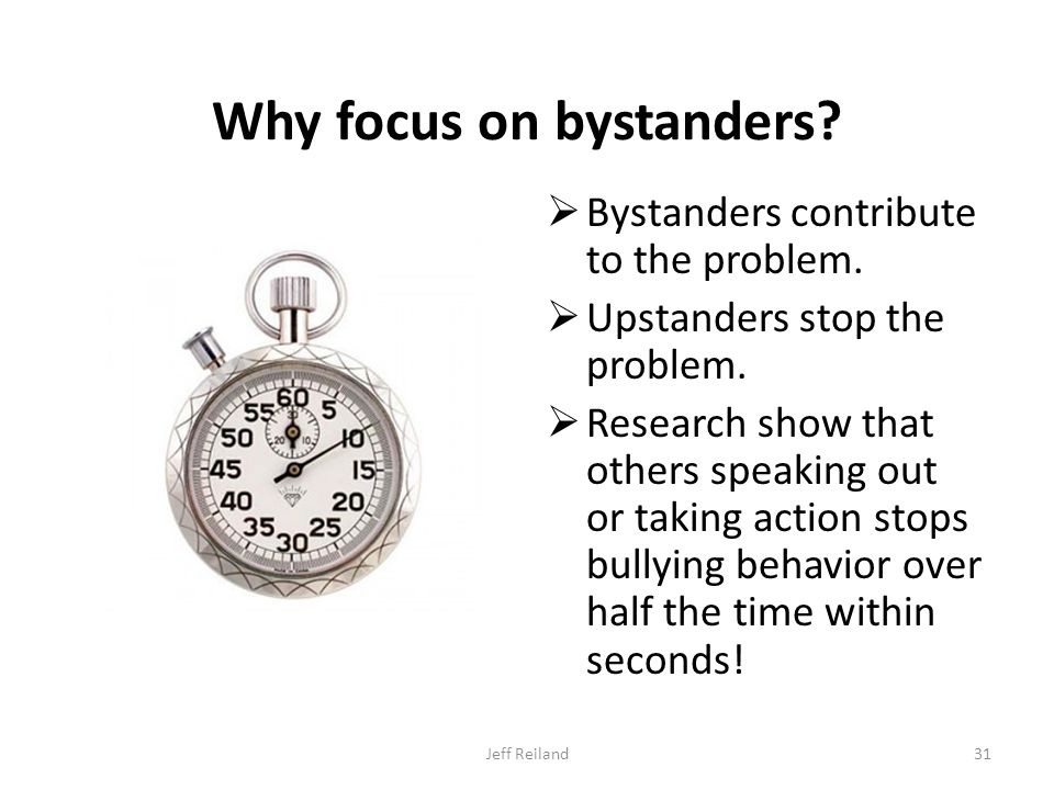 Why focus on bystanders.  Bystanders contribute to the problem.