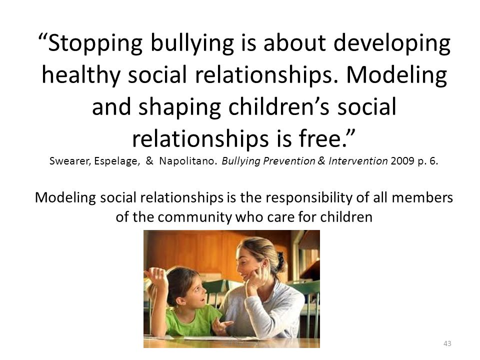 Stopping bullying is about developing healthy social relationships.