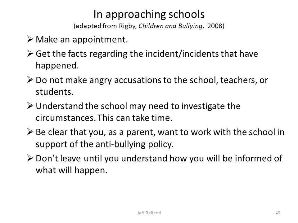 In approaching schools (adapted from Rigby, Children and Bullying, 2008)  Make an appointment.
