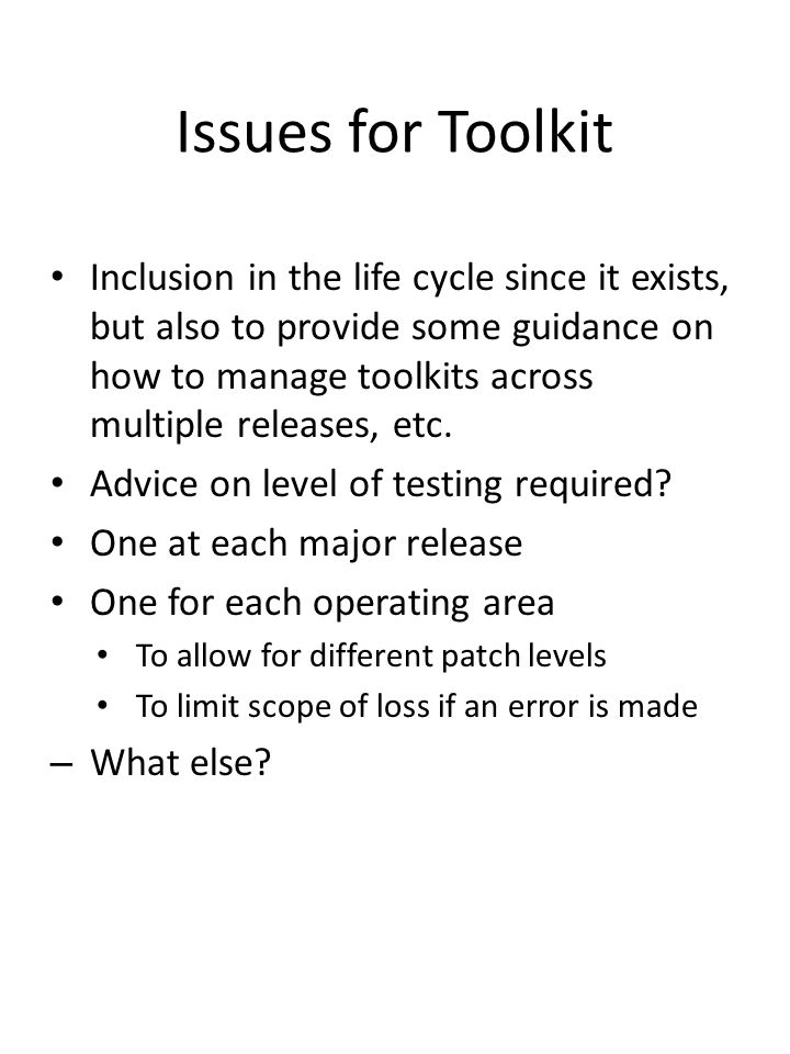 Issues for Toolkit Inclusion in the life cycle since it exists, but also to provide some guidance on how to manage toolkits across multiple releases,
