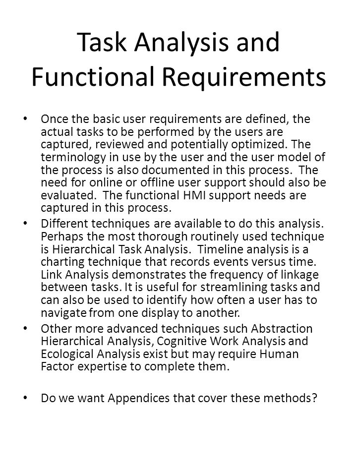 Task Analysis and Functional Requirements Once the basic user requirements are defined, the actual tasks to be performed by the users are captured, re