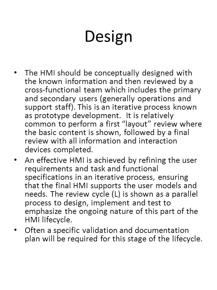 Design The HMI should be conceptually designed with the known information and then reviewed by a cross-functional team which includes the primary and