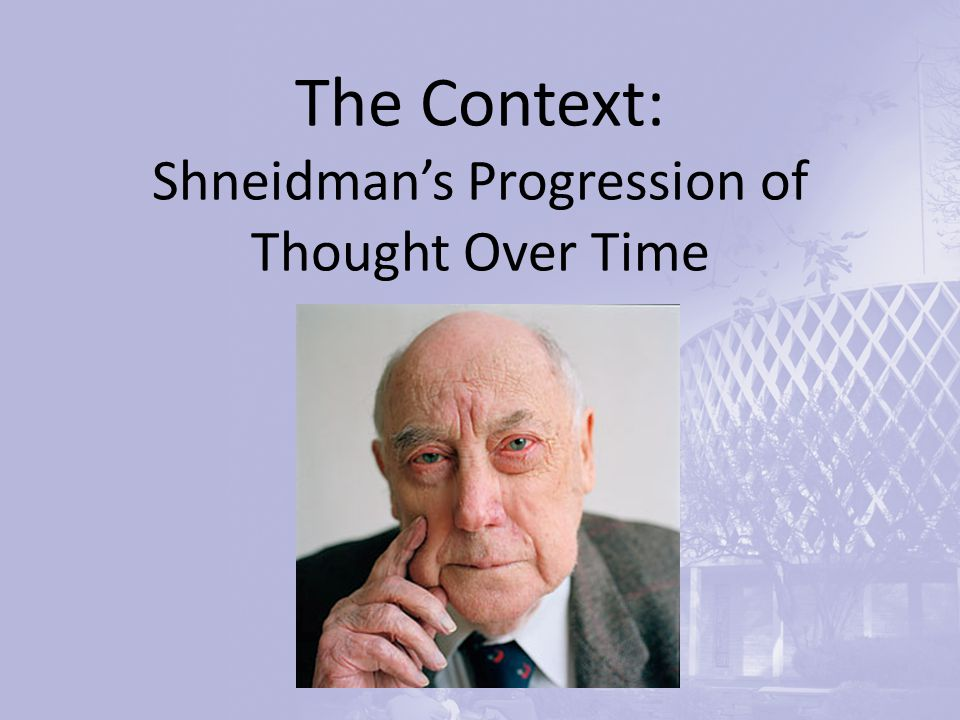 The Context: Shneidman's Progression of Thought Over Time
