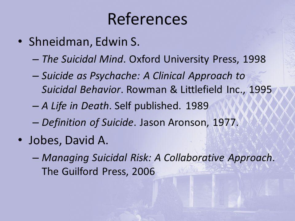 References Shneidman, Edwin S. – The Suicidal Mind.