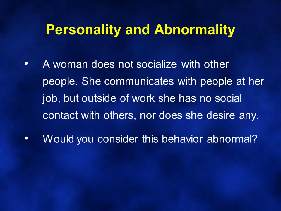 Personality and Abnormality A man becomes upset when his wife rearranges his shirt drawer, does not have dinner ready on schedule, or in any way interferes with his rigidly planned work schedule.