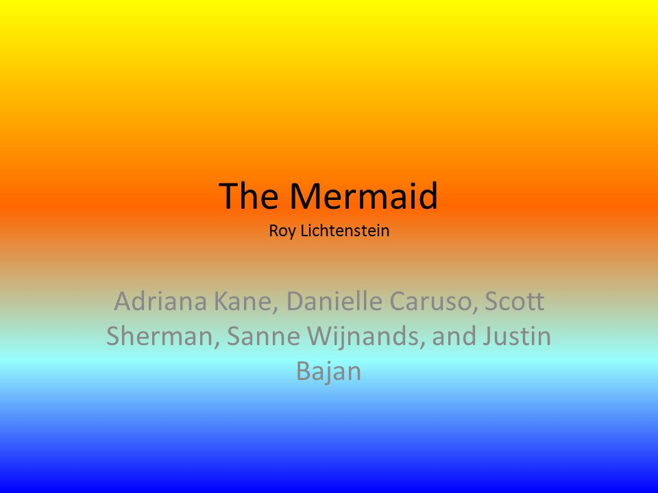 The Mermaid Roy Lichtenstein Adriana Kane, Danielle Caruso, Scott Sherman, Sanne Wijnands, and Justin Bajan