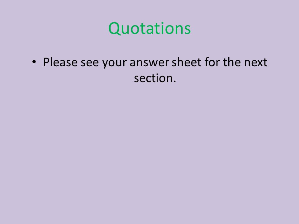 Quotations Please see your answer sheet for the next section.