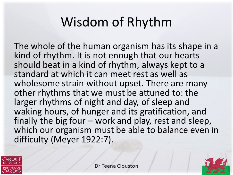 Dr Teena Clouston Wisdom of Rhythm The whole of the human organism has its shape in a kind of rhythm.