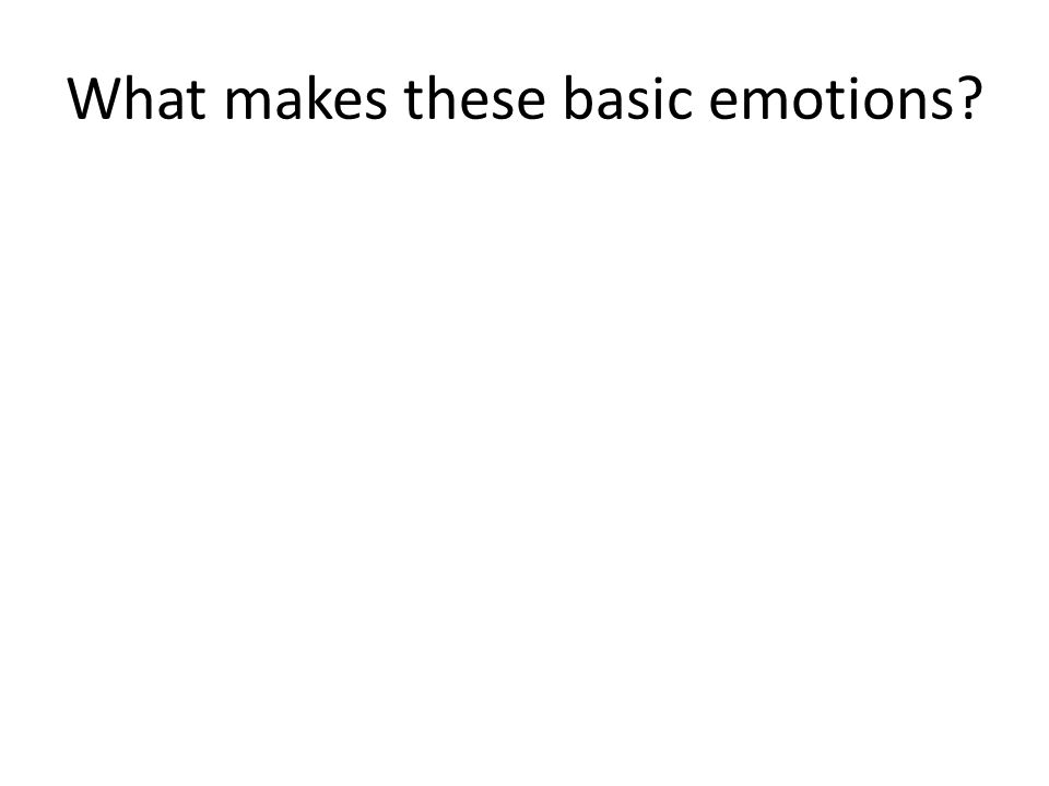 What makes these basic emotions