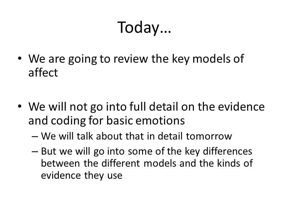 Today… I am going to try to run through the basic models quickly Leaving more time for discussion and specifically comparison at the end