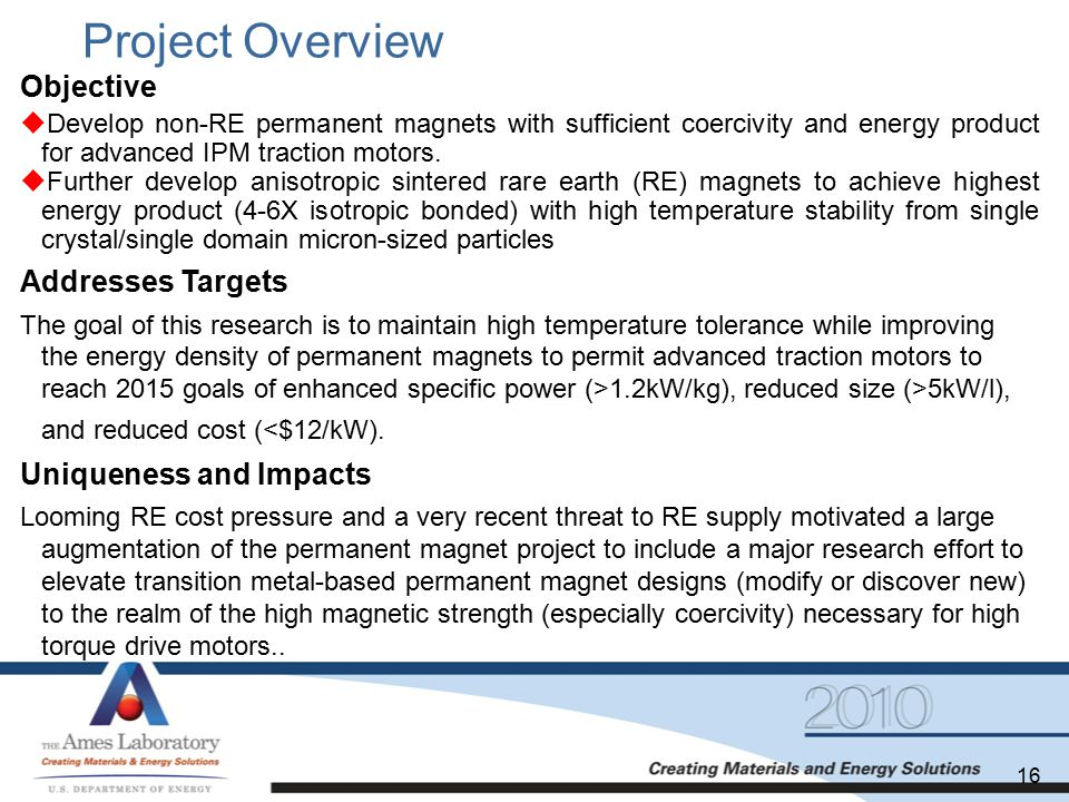 Project Overview Objective  Develop non-RE permanent magnets with sufficient coercivity and energy product for advanced IPM traction motors.