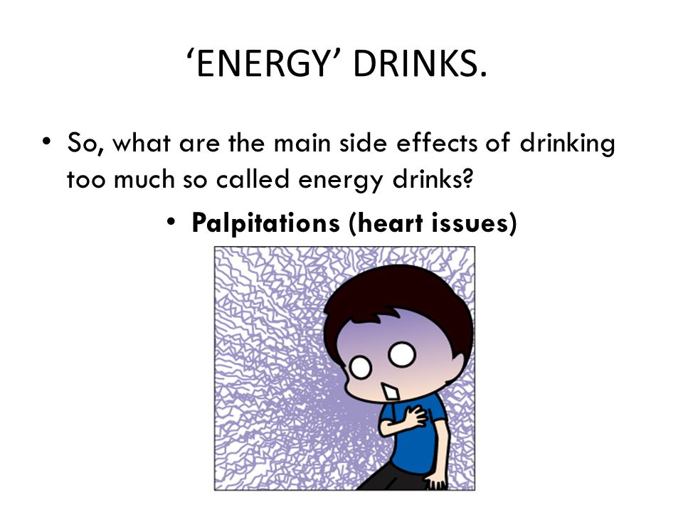 'ENERGY' DRINKS. So, what are the main side effects of drinking too much so called energy drinks.