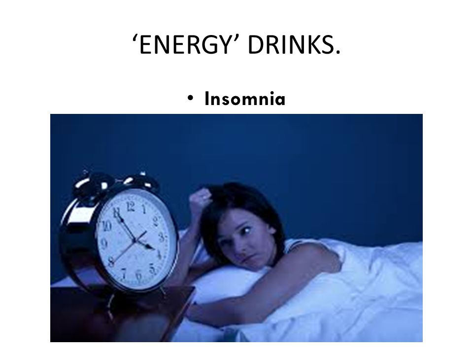 'ENERGY' DRINKS. Insomnia
