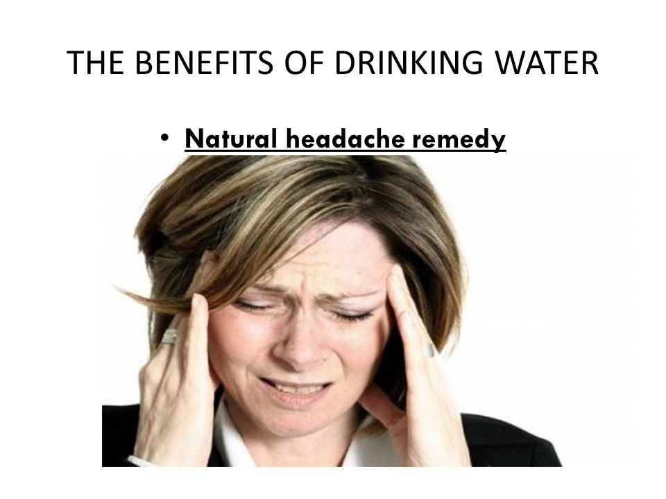 THE BENEFITS OF DRINKING WATER Natural headache remedy