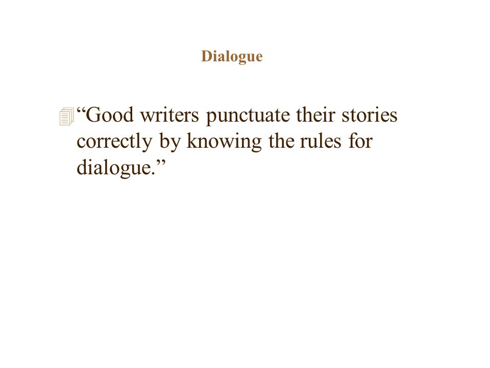 Dialogue 4 Good writers punctuate their stories correctly by knowing the rules for dialogue.