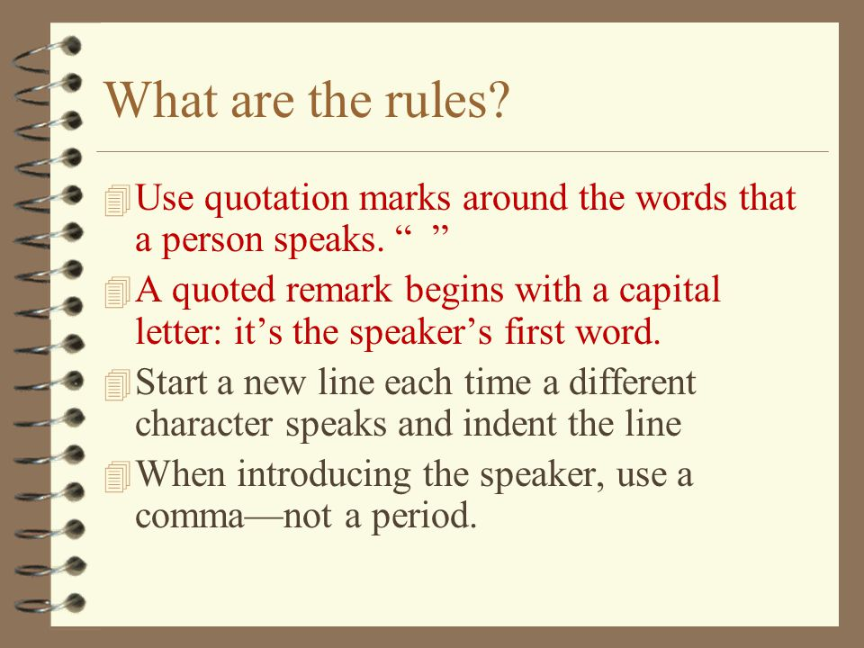 What are the rules. 4 Use quotation marks around the words that a person speaks.