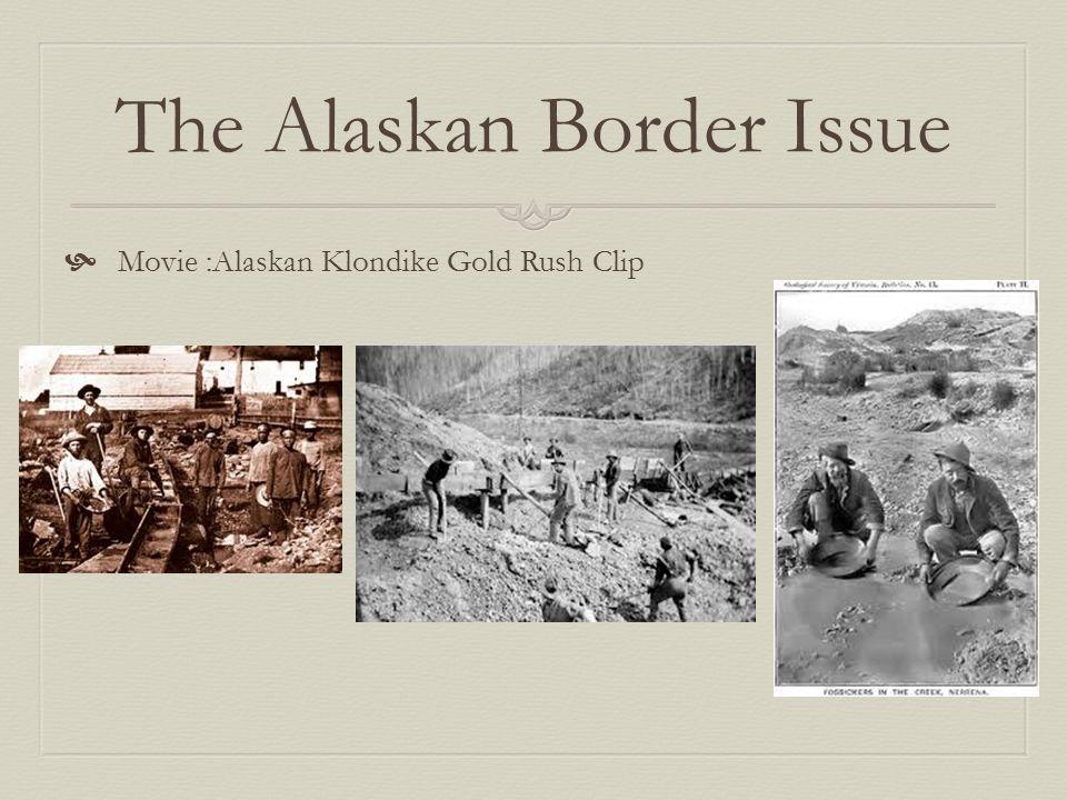 The Alaskan Border Issue  Movie :Alaskan Klondike Gold Rush Clip