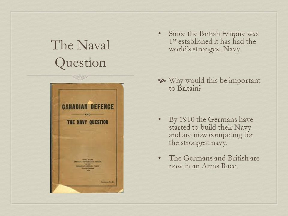 The Naval Question The British are not ready to back down to the Germans so they call Canada for help.