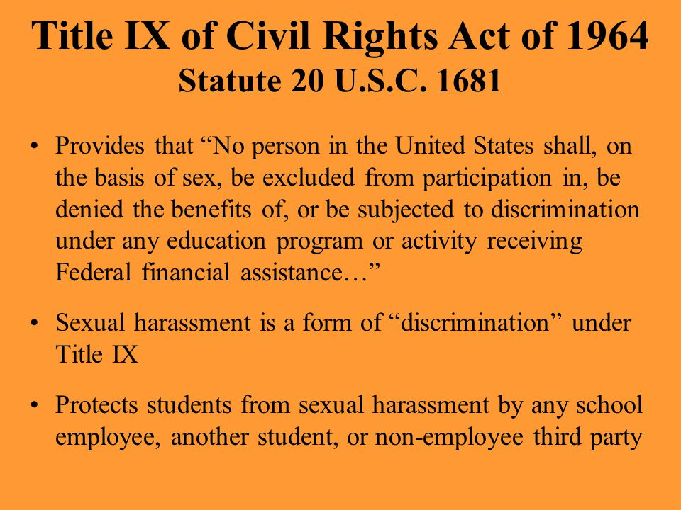 "Title IX of Civil Rights Act of 1964 Statute 20 U.S.C. 1681 Provides that ""No person in the United States shall, on the basis of sex, be excluded from"