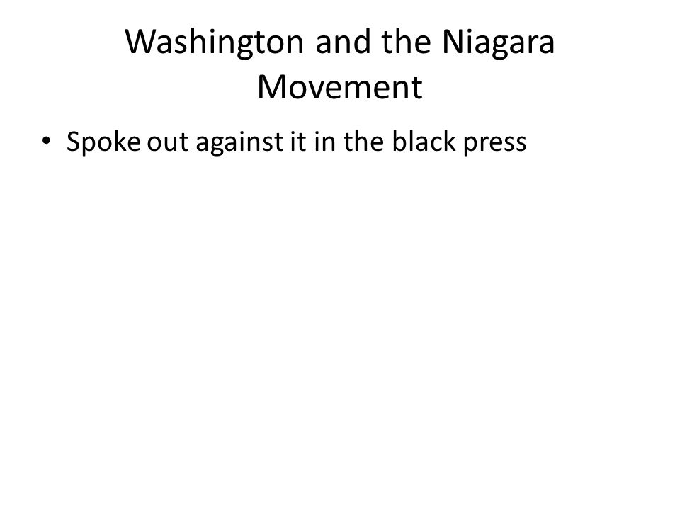 Washington and the Niagara Movement Spoke out against it in the black press