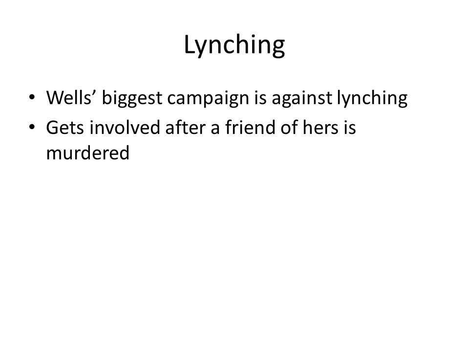 Lynching Wells' biggest campaign is against lynching Gets involved after a friend of hers is murdered
