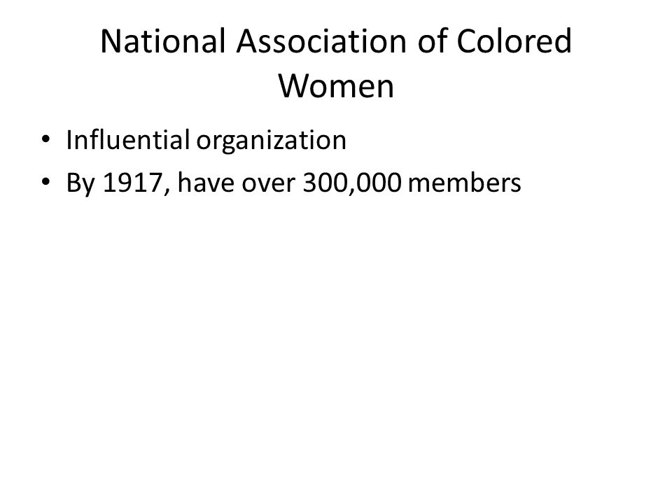 National Association of Colored Women Influential organization By 1917, have over 300,000 members