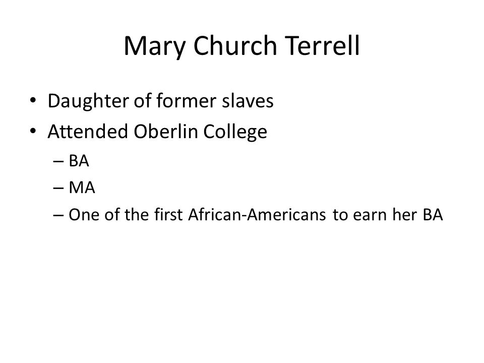 Daughter of former slaves Attended Oberlin College – BA – MA – One of the first African-Americans to earn her BA