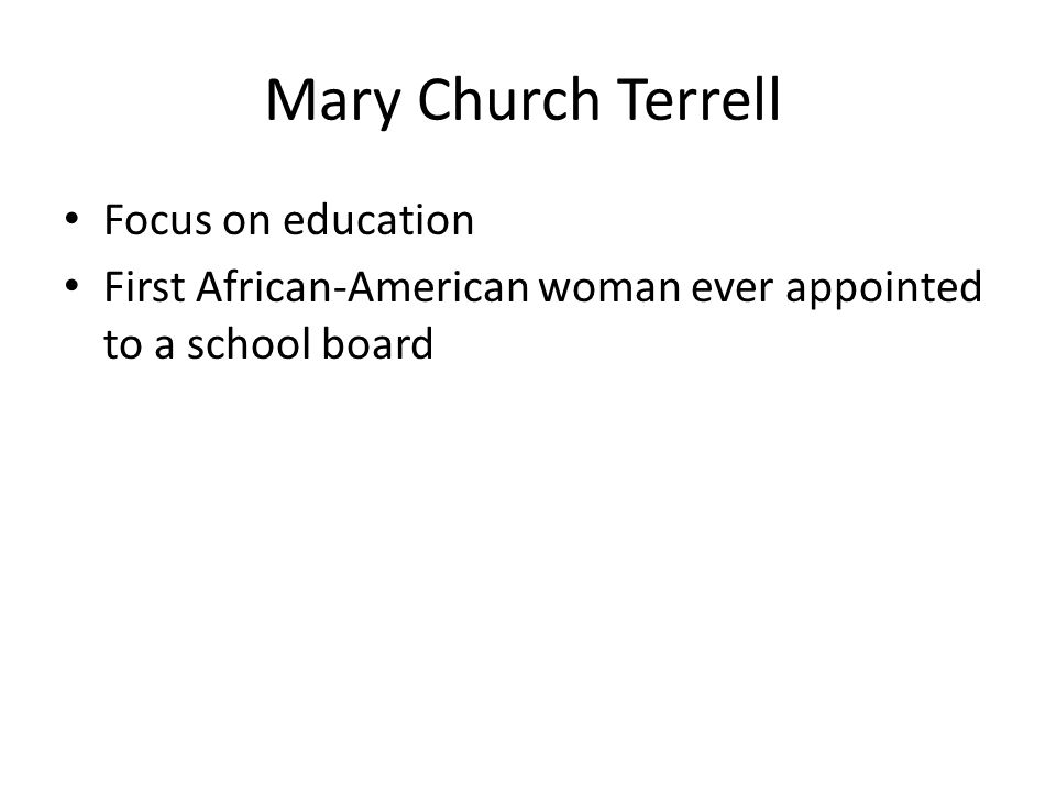 Mary Church Terrell Focus on education First African-American woman ever appointed to a school board
