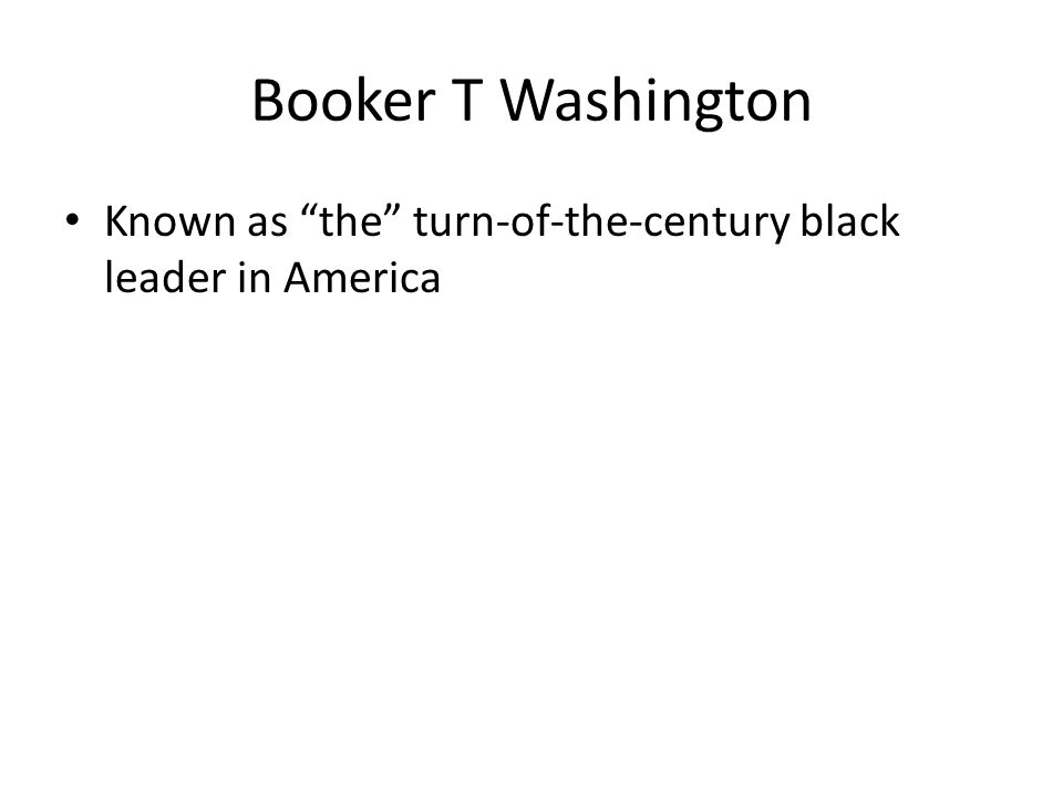 """Known as """"the"""" turn-of-the-century black leader in America"""