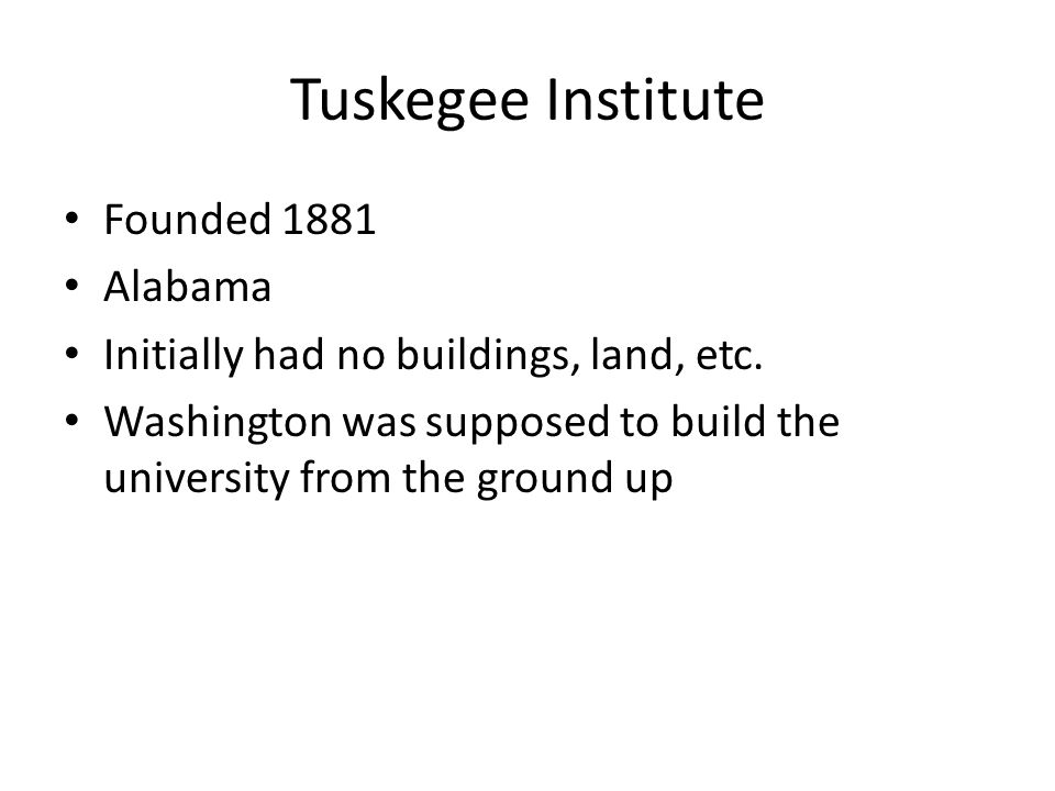 Founded 1881 Alabama Initially had no buildings, land, etc.