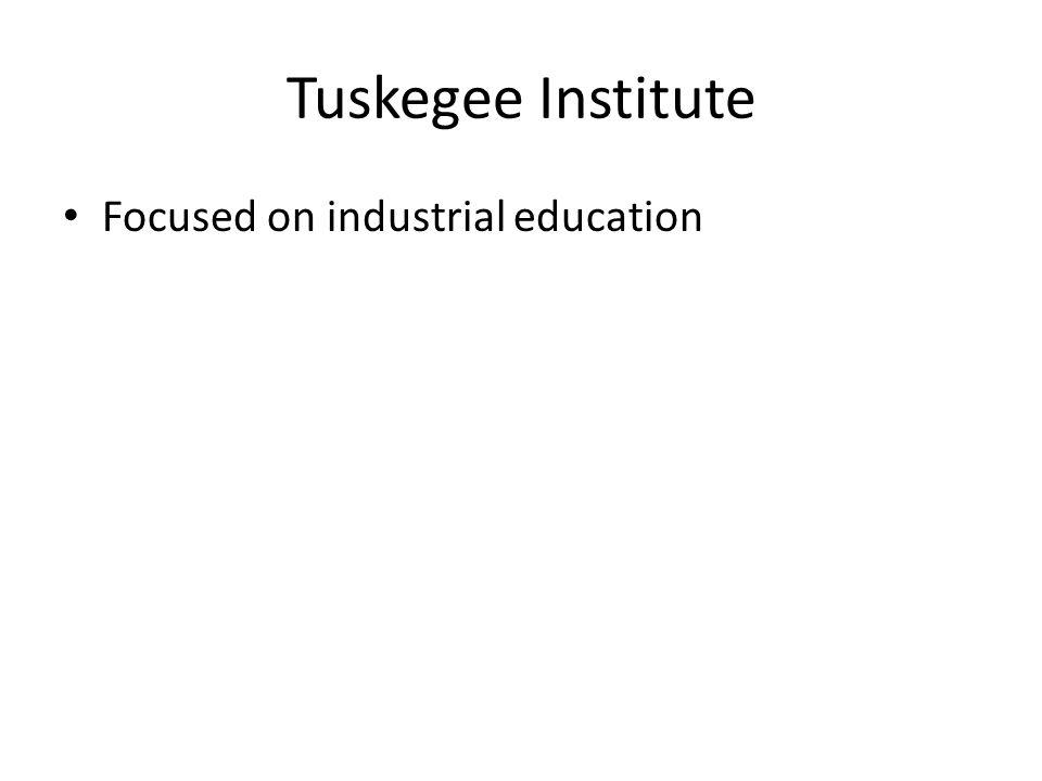 Tuskegee Institute Focused on industrial education