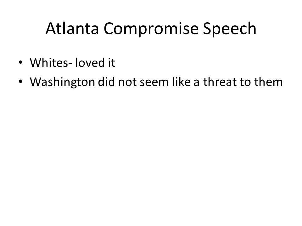 Atlanta Compromise Speech Whites- loved it Washington did not seem like a threat to them