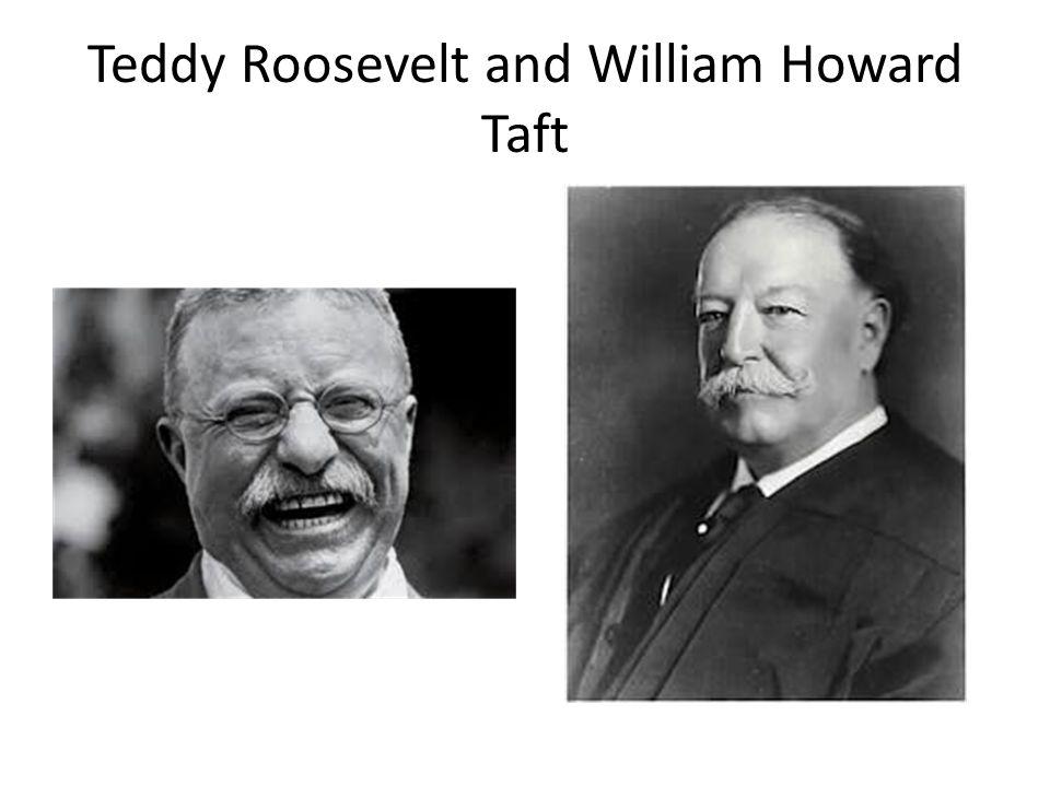 Teddy Roosevelt and William Howard Taft