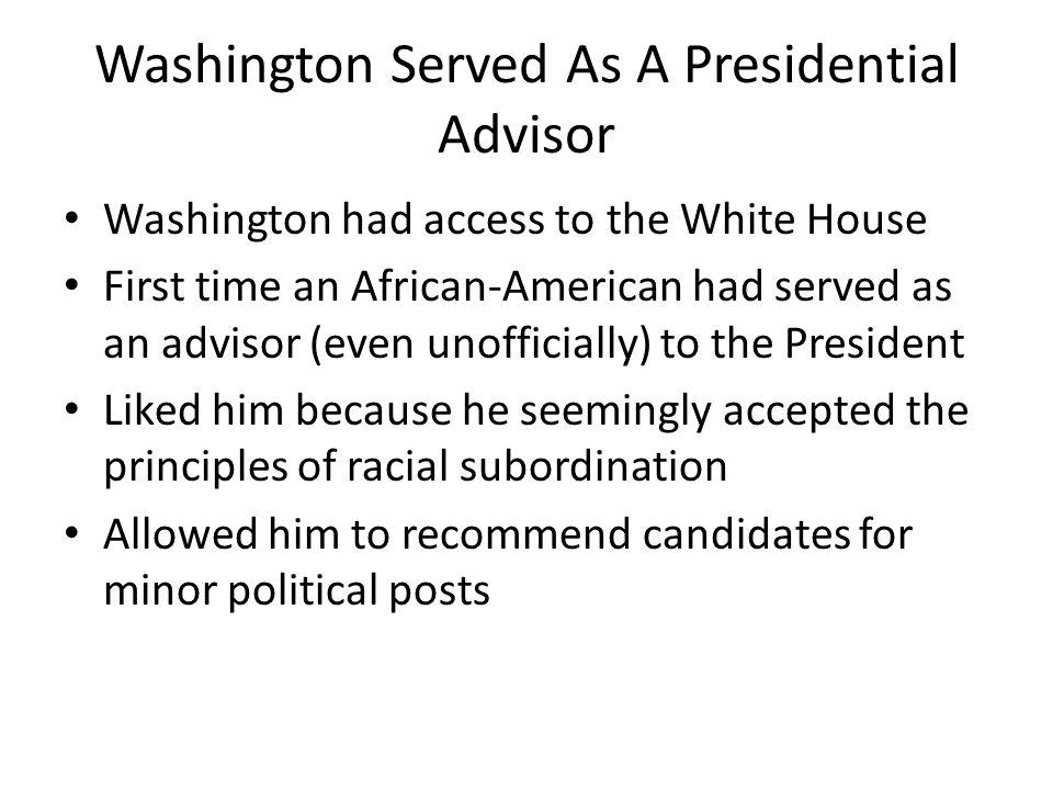 Washington Served As A Presidential Advisor Washington had access to the White House First time an African-American had served as an advisor (even uno