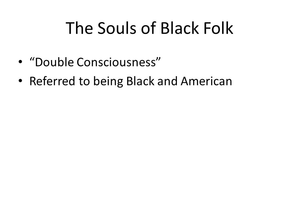 The Souls of Black Folk Double Consciousness Referred to being Black and American