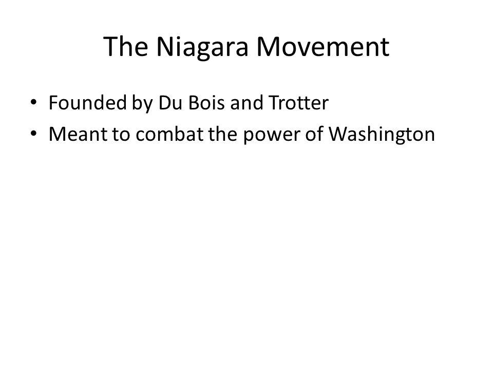 Founded by Du Bois and Trotter Meant to combat the power of Washington