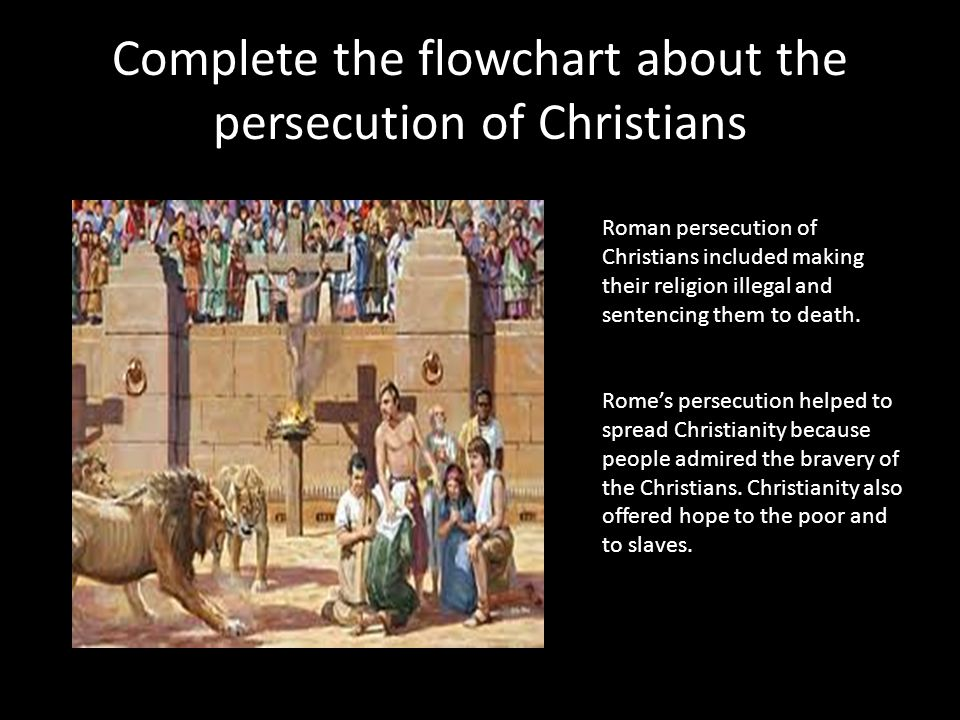 Complete the flowchart about the persecution of Christians Roman persecution of Christians included making their religion illegal and sentencing them