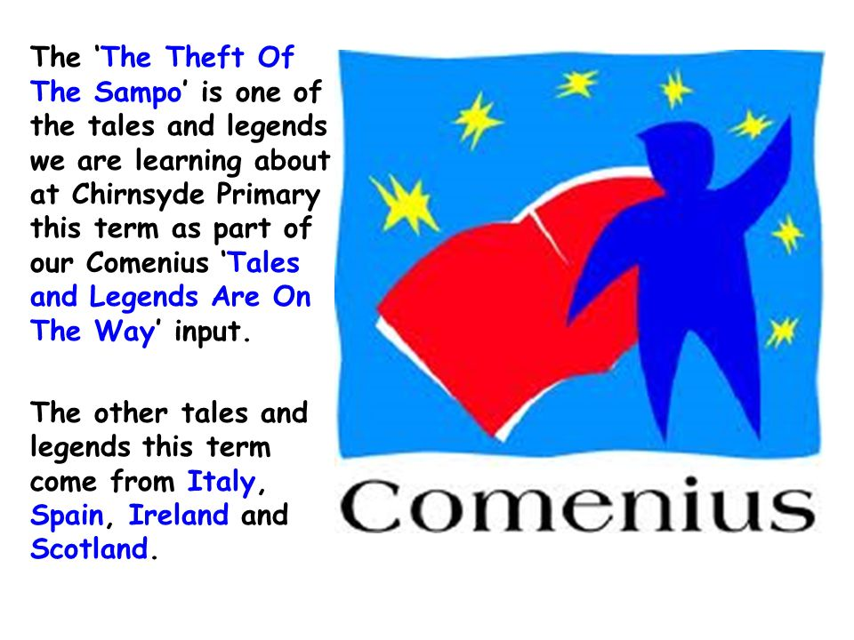 The 'The Theft Of The Sampo' is one of the tales and legends we are learning about at Chirnsyde Primary this term as part of our Comenius 'Tales and Legends Are On The Way' input.
