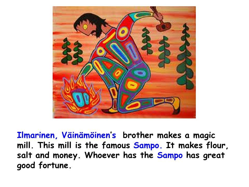 Ilmarinen, Väinämöinen's brother makes a magic mill.