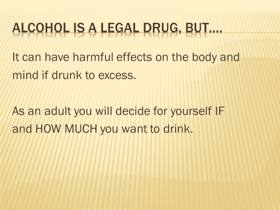 It can have harmful effects on the body and mind if drunk to excess.