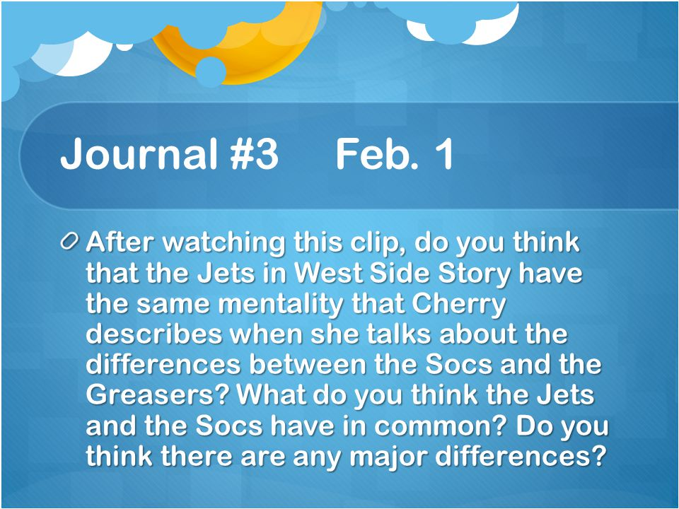 Journal #3 Feb. 1 After watching this clip, do you think that the Jets in West Side Story have the same mentality that Cherry describes when she talks