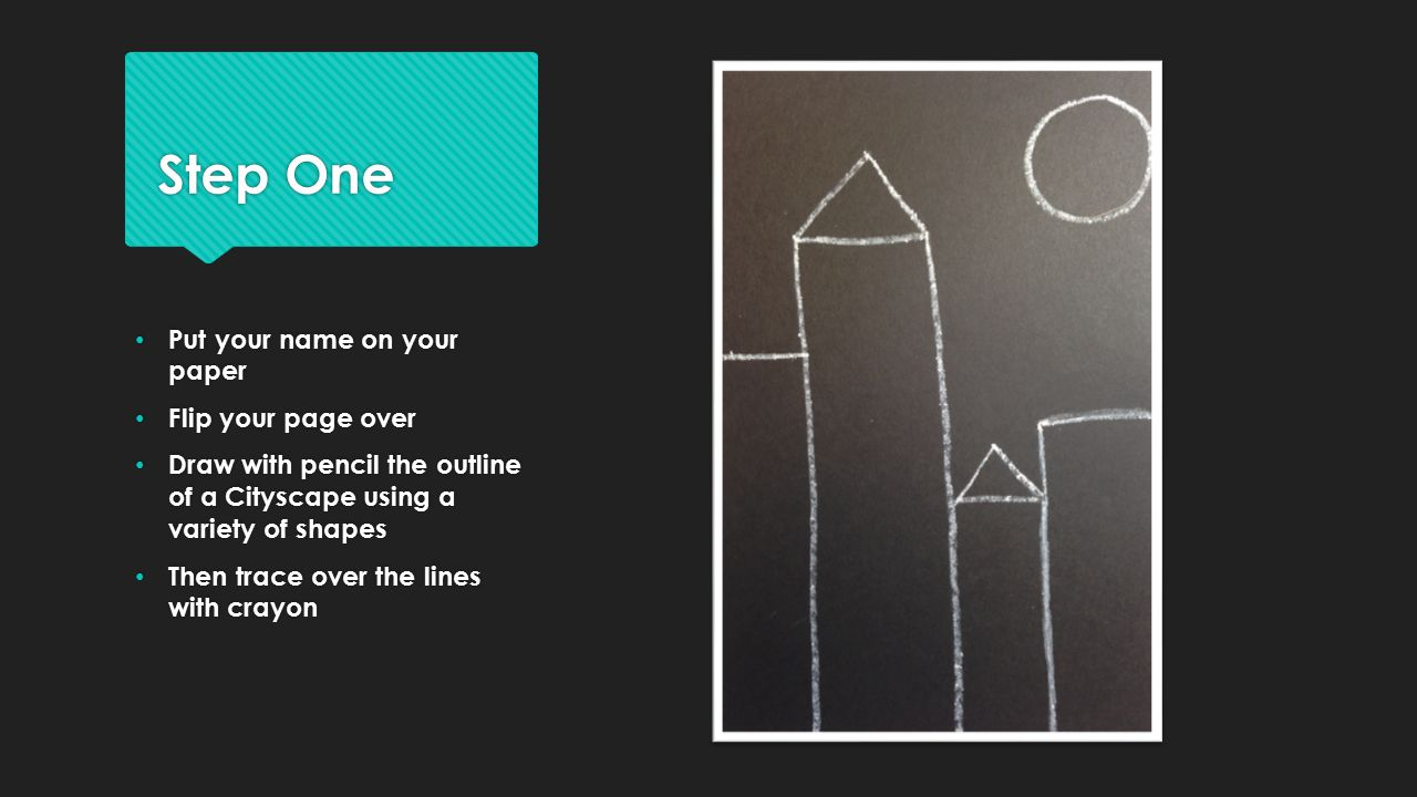 Step One Put your name on your paper Flip your page over Draw with pencil the outline of a Cityscape using a variety of shapes Then trace over the lin