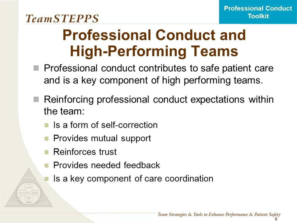 T EAM STEPPS 05.2 Professional Conduct Toolkit Defining Unprofessional Conduct Unprofessional conduct includes disruptive and intimidating behaviors that interrupt teamwork and undermine safe care.