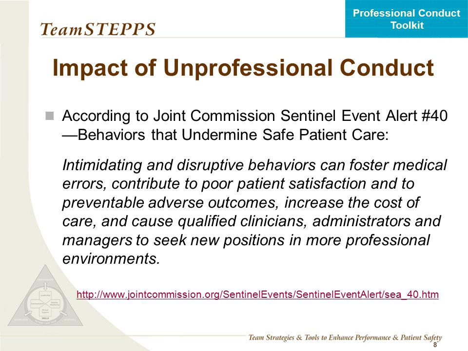 T EAM STEPPS 05.2 Professional Conduct Toolkit Patterns of Unprofessional Conduct A 2008 statement by the Center for American Nurses defines: Horizontal (lateral) violence as the physical, verbal, or emotional abuse of a fellow employee Bullying as an offensive abusive, intimidating, malicious or insulting behavior, or abuse of power conducted by an individual or group against others, which makes the recipient feel upset, threatened, humiliated or vulnerable, which undermines their self-confidence and which may cause them to suffer stress. 9