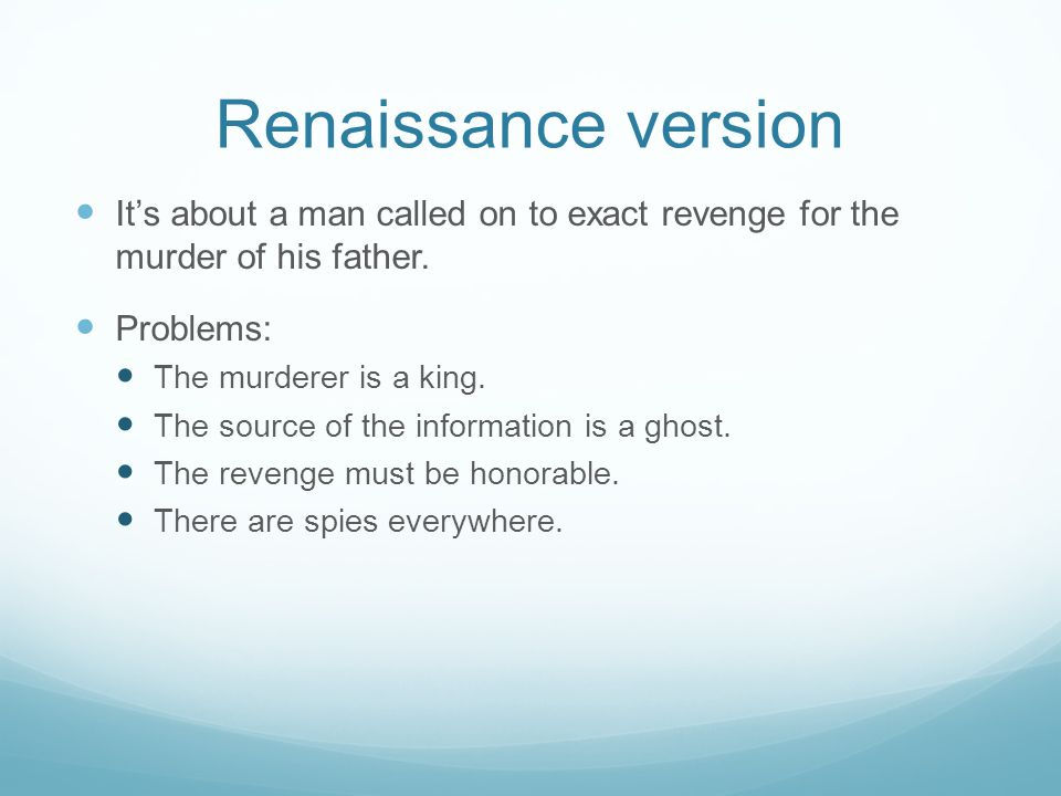 Renaissance version It's about a man called on to exact revenge for the murder of his father.