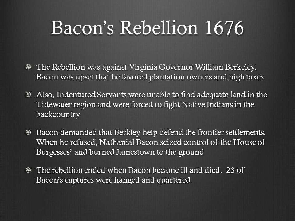 Bacon's Rebellion 1676 The Rebellion was against Virginia Governor William Berkeley.