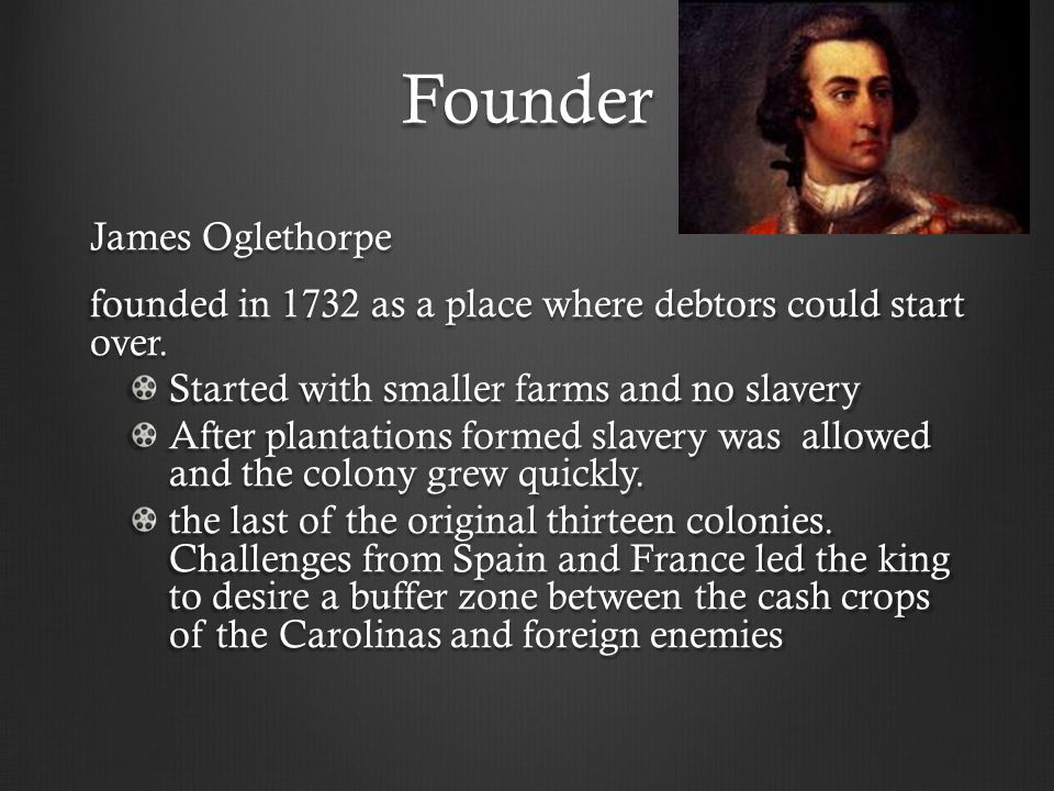 Founder James Oglethorpe founded in 1732 as a place where debtors could start over.